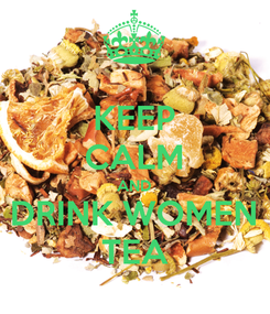 Poster: KEEP CALM AND DRINK WOMEN TEA