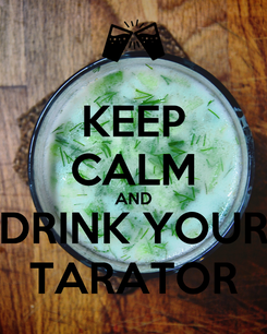 Poster: KEEP CALM AND DRINK YOUR TARATOR