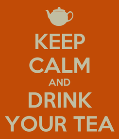 Poster: KEEP CALM AND DRINK YOUR TEA