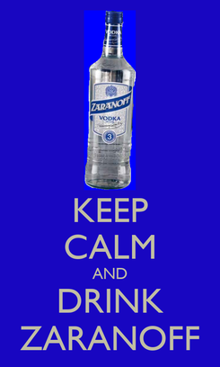 Poster: KEEP CALM AND DRINK ZARANOFF
