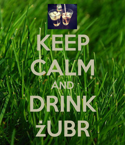 Poster: KEEP CALM AND DRINK żUBR