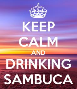 Poster: KEEP CALM AND DRINKING SAMBUCA