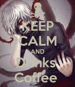 Poster: KEEP CALM AND Drinks  Coffee