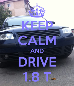 Poster: KEEP CALM AND DRIVE 1.8 T