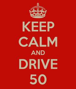 Poster: KEEP CALM AND DRIVE 50