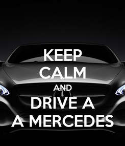 Poster: KEEP CALM AND DRIVE A A MERCEDES