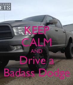 Poster: KEEP CALM AND Drive a Badass Dodge