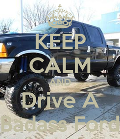 Poster: KEEP CALM AND Drive A Badass Ford