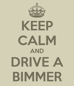 Poster: KEEP CALM AND DRIVE A BIMMER