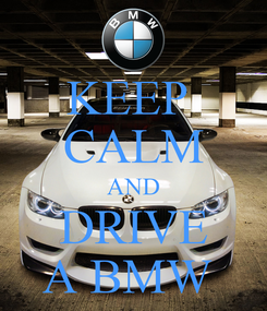 Poster: KEEP  CALM AND DRIVE A BMW