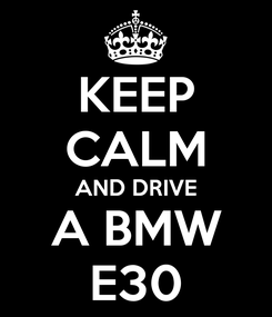 Poster: KEEP CALM AND DRIVE A BMW E30