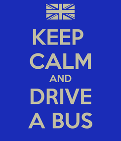 Poster: KEEP  CALM AND DRIVE A BUS