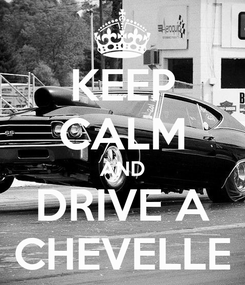 Poster: KEEP CALM AND DRIVE A CHEVELLE