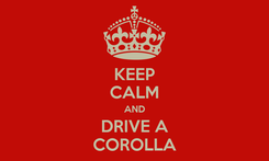 Poster: KEEP CALM AND DRIVE A COROLLA