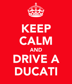 Poster: KEEP CALM AND DRIVE A DUCATI