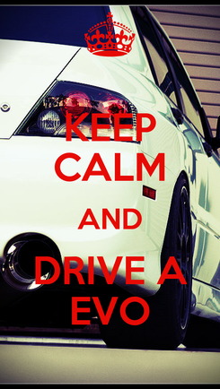 Poster: KEEP CALM AND DRIVE A EVO