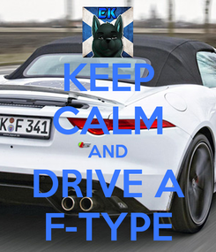 Poster: KEEP CALM AND DRIVE A F-TYPE