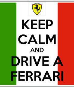 Poster: KEEP CALM AND DRIVE A FERRARI