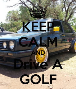 Poster: KEEP CALM AND Drive A GOLF