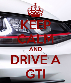 Poster: KEEP CALM AND DRIVE A GTI