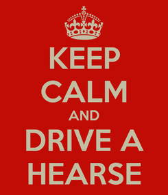 Poster: KEEP CALM AND DRIVE A HEARSE