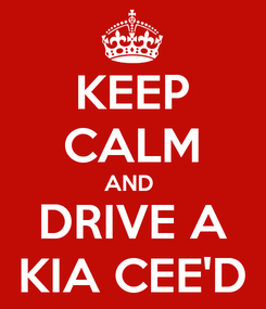 Poster: KEEP CALM AND  DRIVE A KIA CEE'D