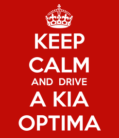 Poster: KEEP CALM AND  DRIVE A KIA OPTIMA