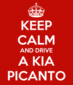 Poster: KEEP CALM AND DRIVE A KIA PICANTO