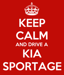 Poster: KEEP CALM AND DRIVE A KIA SPORTAGE