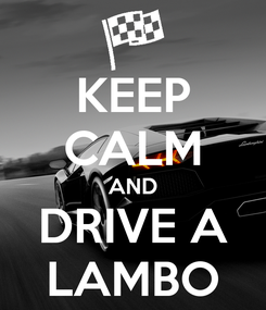 Poster: KEEP CALM AND DRIVE A LAMBO
