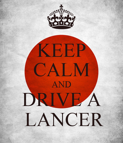 Poster: KEEP CALM AND DRIVE A  LANCER