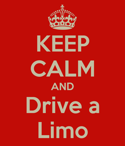 Poster: KEEP CALM AND Drive a Limo