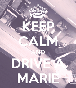 Poster: KEEP CALM AND DRIVE A MARIE