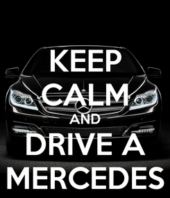 Poster: KEEP CALM AND DRIVE A MERCEDES