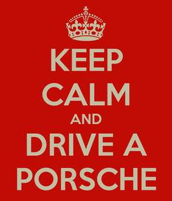 Poster: KEEP CALM AND DRIVE A PORSCHE