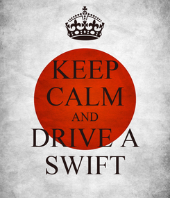 Poster: KEEP CALM AND DRIVE A SWIFT