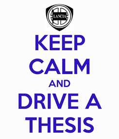 Poster: KEEP CALM AND DRIVE A THESIS