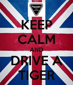 Poster: KEEP CALM AND DRIVE A TIGER