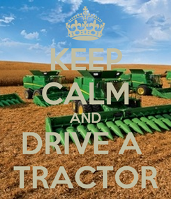 Poster: KEEP CALM AND DRIVE A  TRACTOR