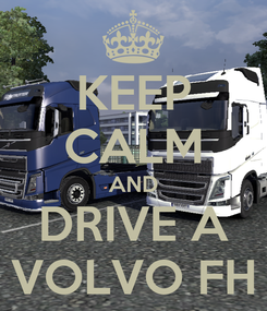Poster: KEEP CALM AND DRIVE A VOLVO FH
