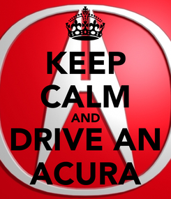 Poster: KEEP CALM AND DRIVE AN ACURA
