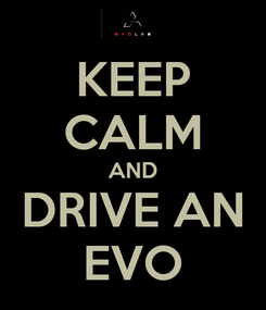 Poster: KEEP CALM AND DRIVE AN EVO