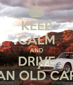 Poster: KEEP CALM AND DRIVE AN OLD CAR