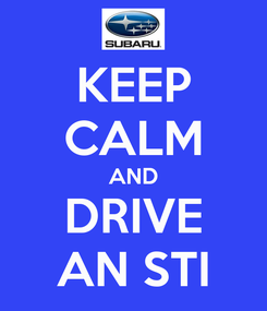 Poster: KEEP CALM AND DRIVE AN STI