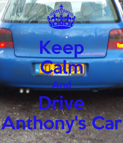 Poster: Keep Calm And Drive Anthony's Car