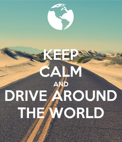 Poster: KEEP CALM AND DRIVE AROUND THE WORLD