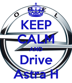 Poster: KEEP CALM AND Drive Astra H