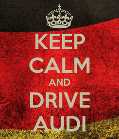 Poster: KEEP CALM AND DRIVE AUDI