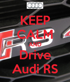 Poster: KEEP CALM AND Drive Audi RS