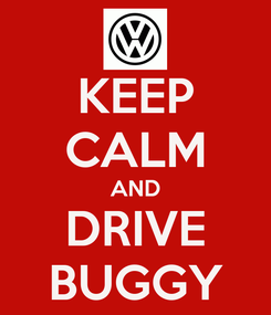 Poster: KEEP CALM AND DRIVE BUGGY